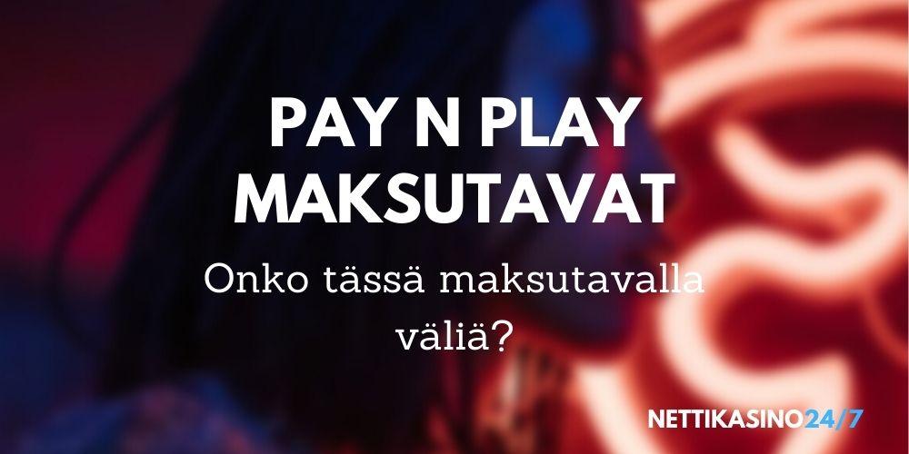 Onko Pay n Play maksutavoilla väliä?